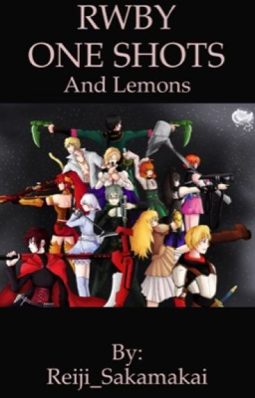 RWBY ONE SHOTS AND LEMONS