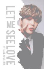 Let me see love: jjk+ pjm |THREE SHOT| by ParkYongJin9