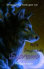 MEU Inesperado Supremo|COMPLETO|#Wattys2017 by Pandacornio206