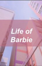 Life of Barbie. by UnpoeticJustice