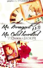 Mr. Arrogant And Ms. Cold-hearted by YoDammaBroke91