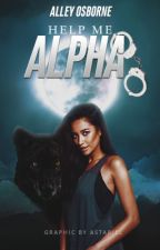 Help Me Alpha (on hold for editing) by AlleyOsborne