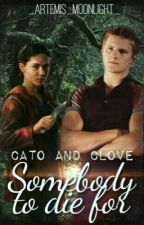 Cato and Clove- Somebody to die for by _Artemis_Moonlight_