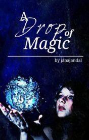 A drop of magic #wattys2016 by janajandal