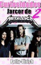 Curiosidades Jarcor de Metallica 2 by polly-ulrich