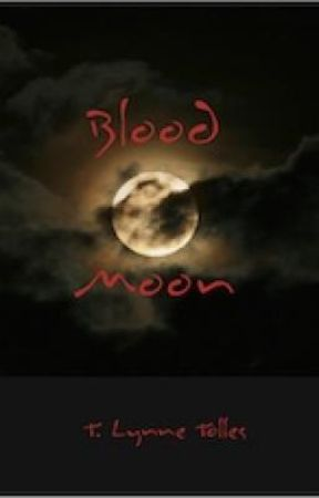 Blood Moon - Book 2 - Blood Series by TLynneTolles