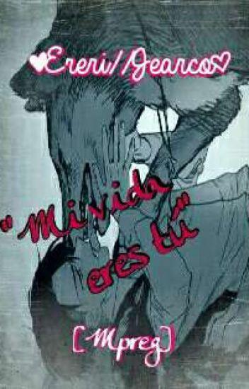 """""""Mi vida eres tú"""" ♡Ereri//Jearco♡"""