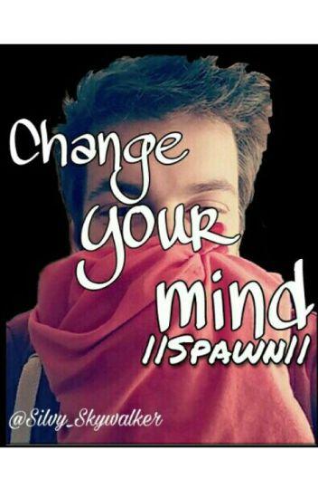 Change Your Mind •~Spawn~•