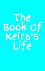 The Book Of Keira's Life by AnonymousAuthor121