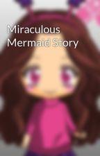 Miraculous Mermaid Story by xmegzyiex
