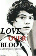 Love over Blood -  Larry Stylinson by chopsueyslashes