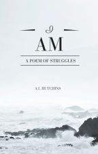 I am: A Poem of Struggles by MiniHype