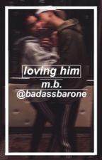 loving him ; m.b. by badassbarone