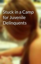 Stuck in a Camp for Juvenile Delinquents by meanderingcloud