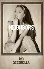 Neighbors  ( Ariana/you ) ( Ariana/ Y/N ) by Qxeenkilla