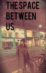 The Space Between Us (Dinah Jane Hansen) by SorryICantGetThrough