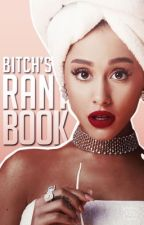 Bitch's rant book by cameronXqueen