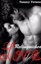 Relinquished Love by TenancyLoure-Terret