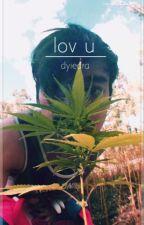 lov u || {joji miller x reader} by dyiedra