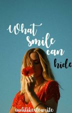 WHAT SMILE CAN HIDE by aulilikestowrite