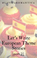 Let's Write European Theme Stories[2] : Random Knowledge by lavitaromantica