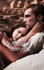 It's Always Been You  by sayeverlark