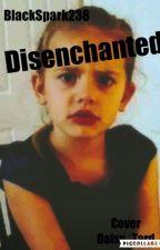 Disenchanted by BlackSpark238