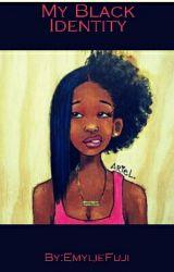My Black Identity by EmylieFuji