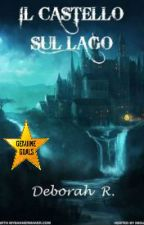 IL CASTELLO SUL LAGO  (#Wattys 2016)(#GenuineGoals) by LaDebb
