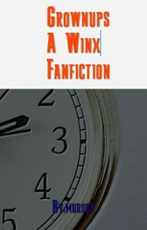 Grownups A Winx Fanfiction by muroby