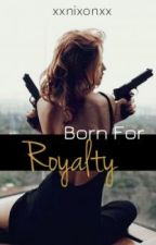 Born for Royalty (Completed) by XxNixonxX
