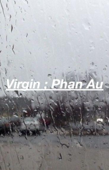 Virgin ; Phan Au ; [ON HOLD]