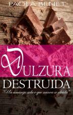 Dulzura Destruida ©  by PaolaBenet