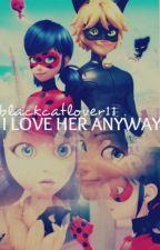 I LOVE HER ANYWAY (Sign of Hope) (ASKIDA) by blackcatlover11