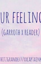 Our Feelings|✔|(Garroth X Reader) by whywhatwherewho