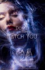 Don't Let Them Catch You by troubleattractor