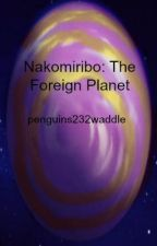 Nakomiribo: The Foreign Planet by penguins232waddle