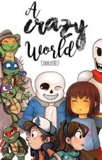 A Crazy World (TMNT X Undertale X Gravity Falls X Reader) by MooKoo_Writes