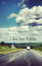 I See You Tuklan by alyssamarietrow55