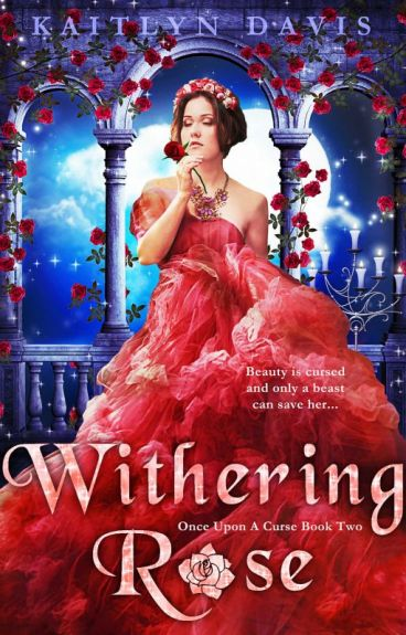 Withering Rose (Once Upon A Curse #2) - Preview! by KaitlynDavisBooks