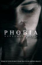 PHOBIA ✔ by RandomNugget14