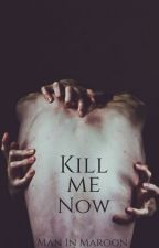 Kill me now by ManInMaroon