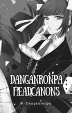 Danganronpa Headcanons *OVER* by -Danganronpa
