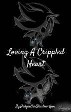 Loving A Crippled Heart by HedgieGirlShadow-Kun