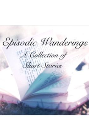 Episodic Wanderings: A Collection of Short Stories (Wattys2016) by bubba_bree
