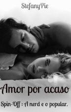 Amor por acaso (A nerd e o popular) by StefanyPie