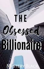 The Obssesed Billionaire by beauty_in_all_dreams