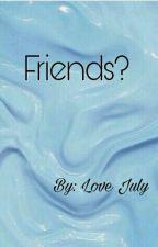 Friends? by Love1280