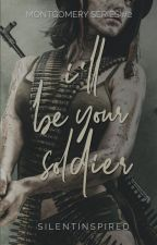 I'll Be Your Soldier (Montgomery Series # 2) by SilentInspired