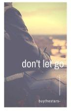 Don't Let Go by buythestars-